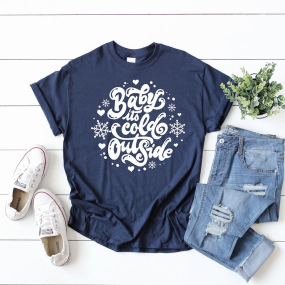 Baby its Cold Outside Shirt, Cute Womens Christmas Shirts, Christmas Shirts, Christmas Tees for Women, Christmas Party Shirt, Holiday Shirts