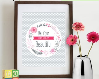 Beautiful Quote, Be you Tiful, Be your kind of beautiful, inspirational quote, girls room, Nursery print, Princess, flowers, Item 110