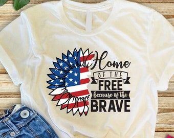 Home of the Free Because of the Brave tshirt, Patriotic tshirt, Sunflower shirt, July 4th tshirt, Home of the Free tee, Flag t shirt