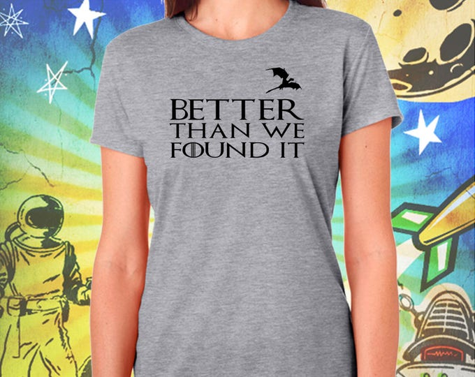 """Game of Thrones / """"Better Than We Found It"""" / Women's Gray Performance T-Shirt"""