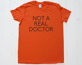 Not a Real Doctor TShirt Tee T-Shirt Mens Womens Unisex Gift Funny Humour