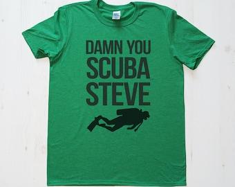 Damn you Scuba Steve TShirt Tee T-Shirt Mens Womens Unisex Gift Funny Humour