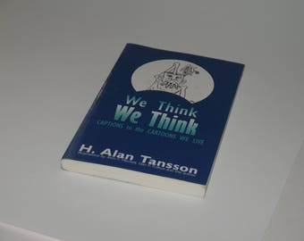 We Think We Think.  Captions from the Cartoons we Live.  (a book of essays)