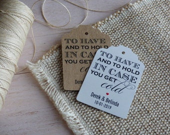 To have and to hold in case you get cold Tags, Pashmina Tags, Winter wedding Tags, Custom Wedding Tags. Set of 25 to 300 pieces