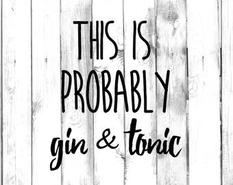 This Is Probably Gin & Tonic Decal - Di Cut Decal - Home/Laptop/Computer/Truck/Car Bumper Sticker Decal