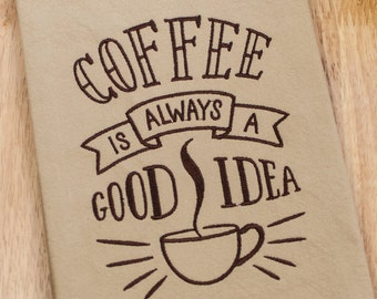 Coffee is Always a Good Idea - Coffee Lovers Gift -  Friend Gift - Coworker Gift - Embroidered Dish Towel - Coffee Cup - Tan Kitchen Towel
