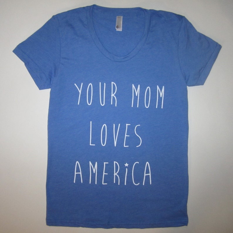 c4ba4f7848e Womens your mom loves america t shirt USA red white and blue