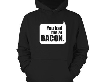 You Had Me At Bacon Hoodie Meat Sweater Shirt