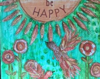 Be Happy - 18 X 18 Mixed Media art on canvas
