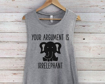 143930341 Your argument is irrelephant Muscle Tank Top