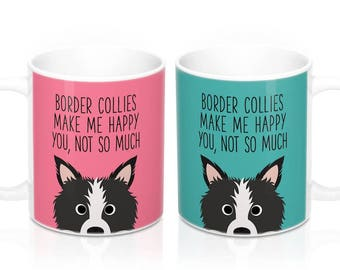 Border Collies make me happy you not so much Coffee Mug, Dog Coffee Mugs, Funny Coffee Mug, Border Collie Gifts, Dog lover Gift