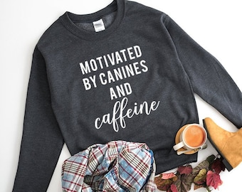 Motivated by Canines and Caffeine Sweatshirt ea21f9d7b60f