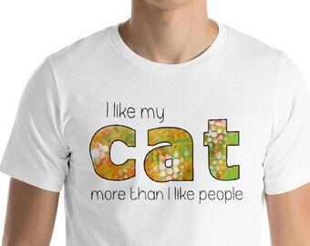 I Like My Cat More Than I Like People T-Shirt, Cat Lovers T-Shirt, I Love My Cat t-shirt, cat t-shirt, cat mom t-shirt, cat dad t-shirt