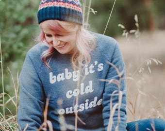 Baby It's Cold Outside Fleece Sweatshirt | Unisex Fit Pullover Sweatshirt | Navy