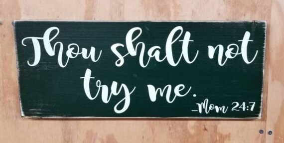 "Thou Shalt Not Try Me - Mom 24:7 Sign (7""x18"")"