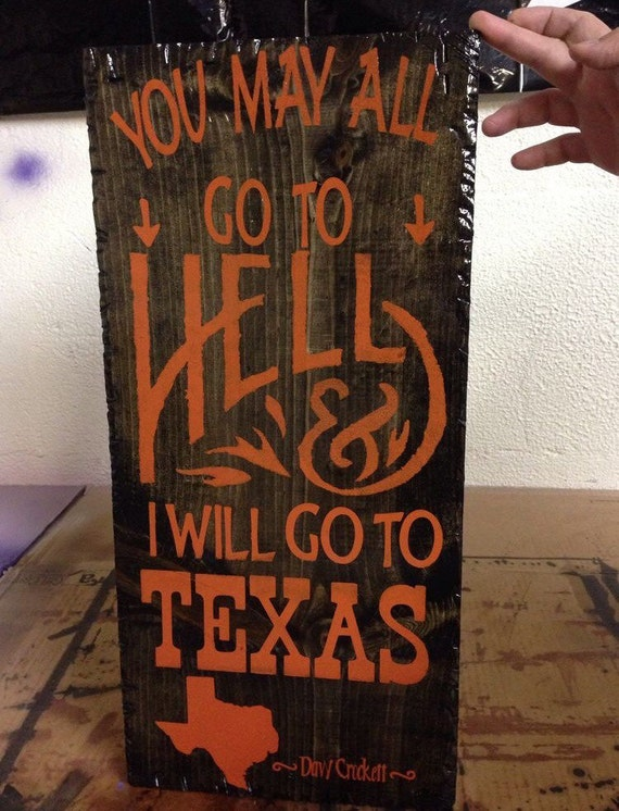 You May All Go To Hell & I Will Go To Texas