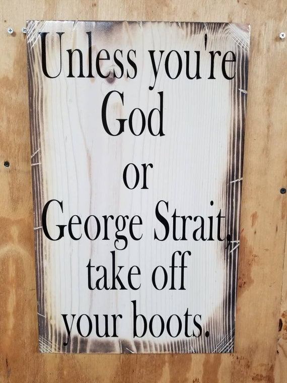 Unless you're God or George Strait, take off your boots. Sign | Housewarming Gift | George Strait Sign | Funny Home Sign