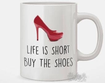 Life Is Short Buy The Shoes Coffee Mug