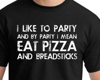 Eat Pizza Shirt, I Like To Party And By Party I Mean, T-Shirt, Funny Dad T-shirt, T-Shirt, Fathers Day Gift, Gift For Him, Pizza Lover