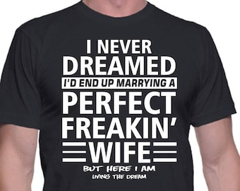 a8c254ff3c83 I Never Dreamed I'd End Up Marrying A Perfect Freakin' Wife, Funny Shirt,  Gift For Husband, Gift For Him, Funny Gift for Husband