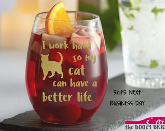 I work hard so my cat can have a better life - 21oz Stemless Wine glass Gold ships fast