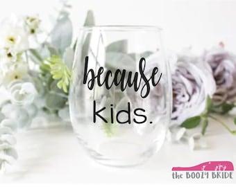 Because kids. - 21oz Wine Glass, Pint, Pilsner, Tumbler, Mason Jar or Coffee/Tea Mug - Adulting is hard.