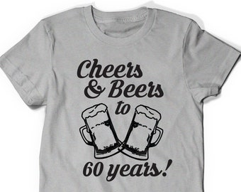 60th Birthday Shirt Cheers And Beers T Tee Bday Men Women Ladies Gift Present Husband Dad Father Mom Wife Turning 60 Years Old Party