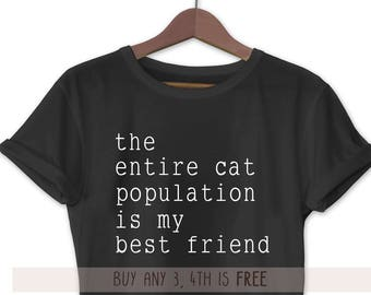 Cat Shirt Funny T-Shirt T Shirt Tee Mens Womens Ladies Crazy Cat Lady Guy Kitty Meow Gift Girl The Entire Cat Population Is My Best Friend