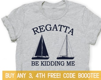 5e98cd669 Regatta Shirt Sailing Gift Kids Funny TShirts T-shirt Tee Adult Toddler Boating  Boat Sailboat Competition Ocean Captain Nautical Crew Team