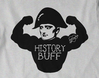 4a6481de7f8 History Buff Shirt Napoleon Christmas Gift Idea Funny TShirt Men Women  Ladies Dad T-shirt Tee Kids Birthday Teacher Professor Geek Nerd