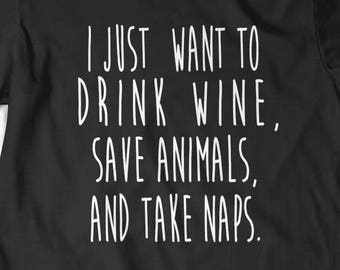 I Just Want to Save Animals Drink Wine and Take Naps T-Shirt T Shirt Tees Mens Ladies Womens Gift Present Animal Rescue Cat Dog Vegan Adopt