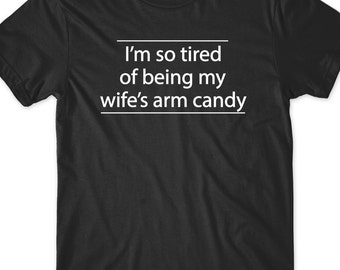 5434c5dbfe Fathers Day Funny Husband Shirt T-Shirt Funny T Tee women Men Present  Birthday Hubby Wifey Anniversary Shirt Gift Idea Wife Arm Candy