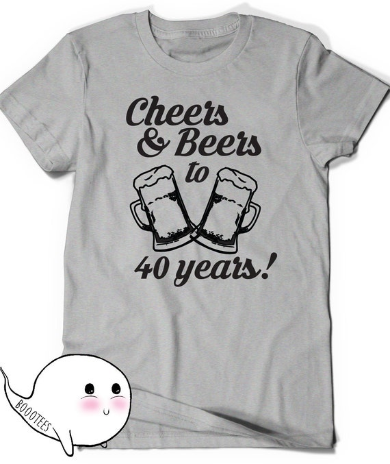 Cheers And Beers 40th Birthday Shirt Funny Tshirt T