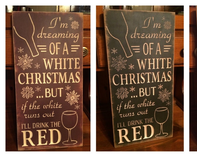 """Custom Carved Wooden Sign - """"I'm Dreaming Of A White Christmas ... But If The White Runs Out, I'll Drink The Red"""""""
