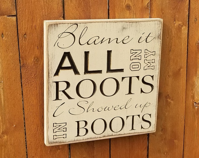 """Custom Carved Wooden Sign - """"Blame It All On My Roots, I Showed Up In Boots"""" - Garth Brooks """"Friends In Low Places"""" song lyrics"""