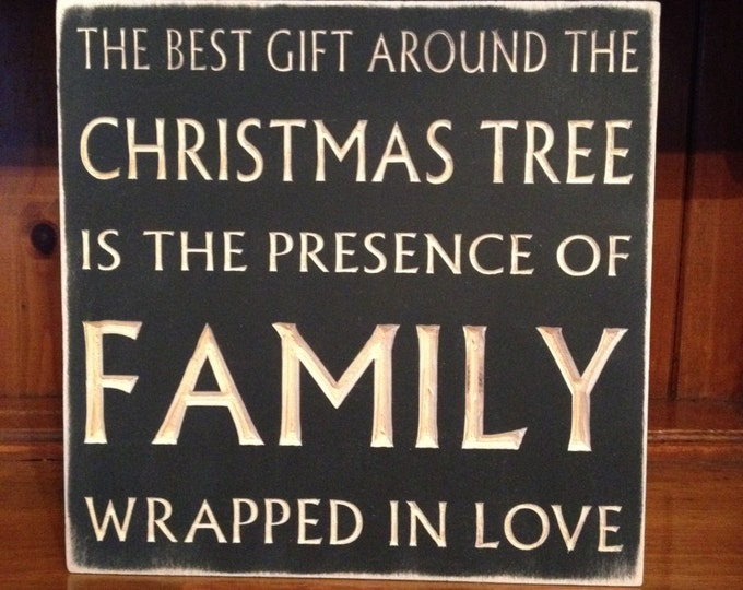 """Custom Carved Wooden Sign - """"The Best Gift Around The Christmas Tree Is The Presence Of Family Wrapped In Love"""""""