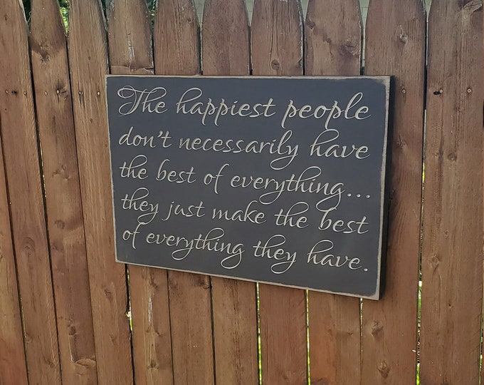 """Custom Carved Wooden Sign - """"The Happiest People Don't Necessarily Have The Best Of Everything... """""""