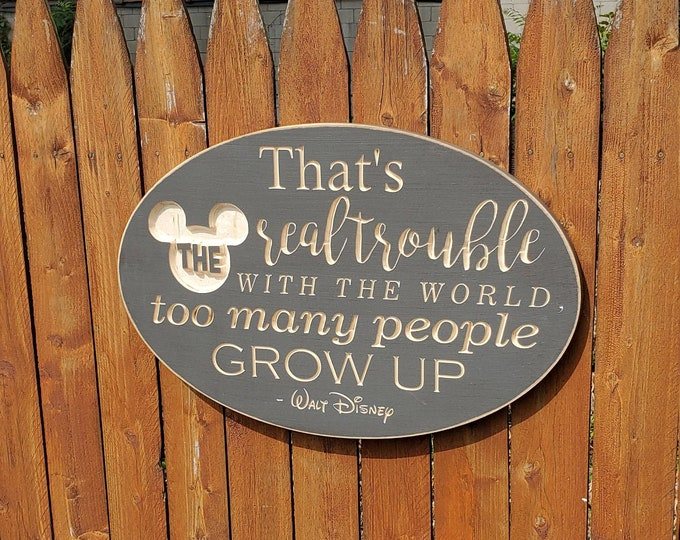 "Custom Carved Wooden Sign - ""That's the real trouble with the world, too many people grow up"" - Walt Disney"