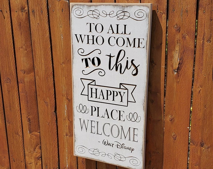 """Custom Carved Wooden Sign - """"To All Who Come To This Happy Place, Welcome - Walt Disney"""""""