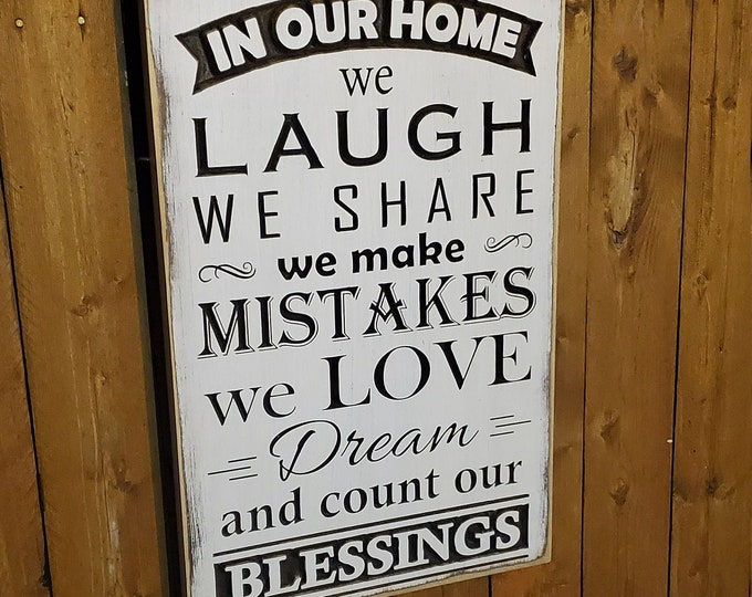 """Custom Carved Wooden Sign - """"In our Home ... we laugh, we share, we make mistakes, we love, dream and count our blessings"""""""
