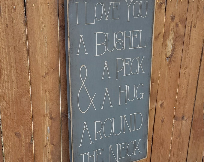 """Custom Carved Wooden Sign - """"I Love You A Bushel & A Peck And A Hug Around The Neck"""""""