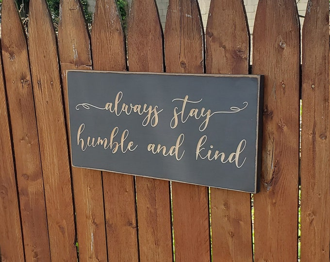 "Custom Carved Wooden Sign - ""Always Stay Humble and Kind"" - Tim McGraw song lyrics"