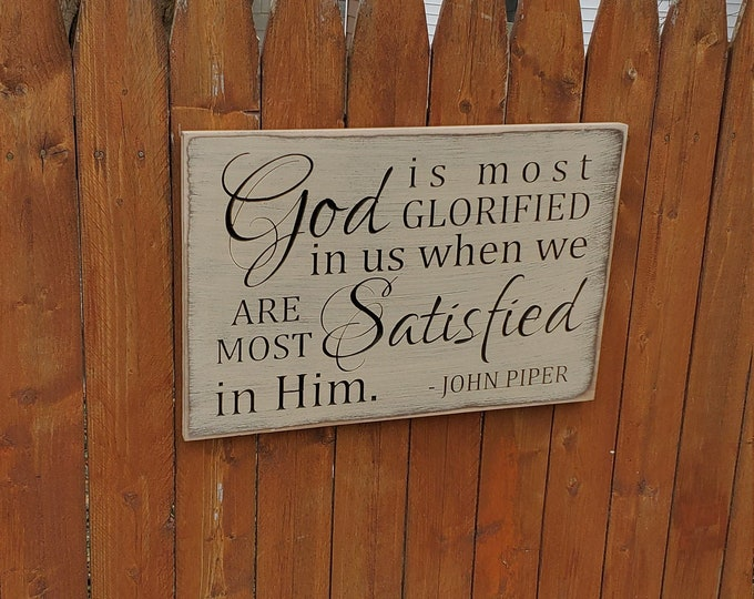 """Custom Carved Wooden Sign - """"God is most glorified in us when we are most satisfied in Him"""" - John Piper"""