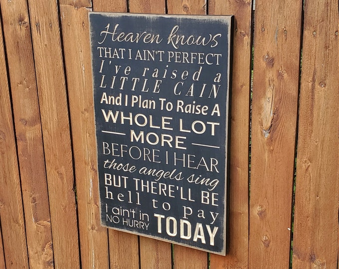 "Custom Carved Wooden Sign - ""Heaven knows that I ain't perfect, I've raised a little cain..."" - Zac Brown Band - ""NO HURRY"" song lyrics"