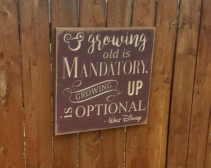 "Custom Carved Wooden Sign - ""Growing old is mandatory, growing up is optional"" - Walt Disney"