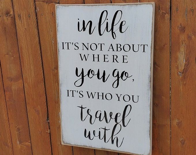 """Custom Carved Wooden Sign - """"In life it's not about where you go, it's who you travel with"""""""