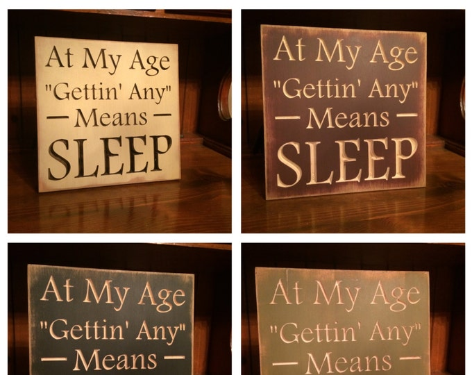 """Custom Carved Wooden Sign - """"At My Age Gettin' Any Means Sleep"""""""