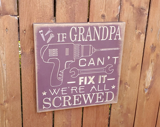 """Personalized Carved Wooden Sign - """"If Grandpa Can't Fix It, We're All Screwed"""""""