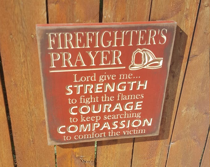 """Custom Carved Wooden Sign - """"Firefighter's Prayer"""" - Strength, Courage, Compassion"""
