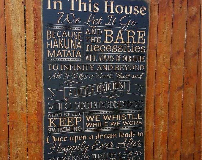 """Custom Carved Wooden Sign - """"In This House We Let it Go, We do DISNEY"""" / Hukuna Matata / Pixie Dist / Happily Ever After / Castle - 24x48"""